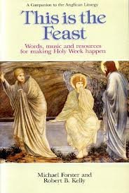 This is the Feast: Companion to the Anglican Liturgy - Words, Music and Resources for Making Holy Week Happen