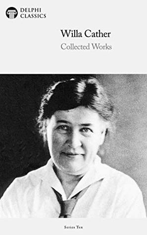 Delphi Collected Works of Willa Cather