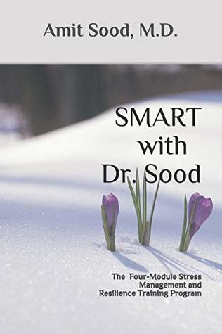 SMART with Dr. Sood: The Four-Module Stress Management And Resilience Training Program