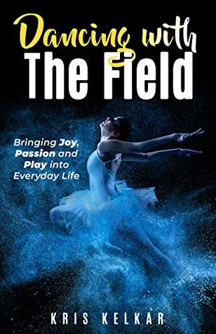 Dancing with the field: bringing joy, passion and play into everyday