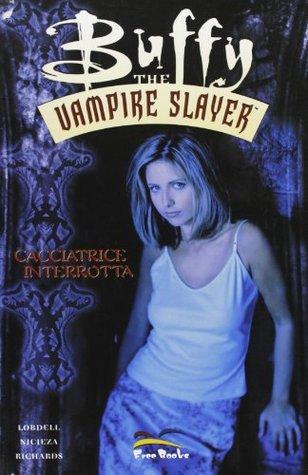 Cacciatrice interrotta. Buffy the vampire slayer