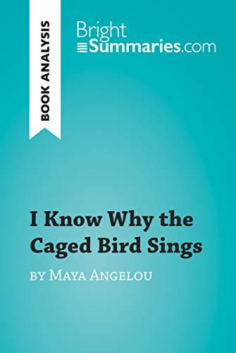 I Know Why the Caged Bird Sings by Maya Angelou (Book Analysis): Detailed Summary, Analysis and Reading Guide (BrightSummaries.com)
