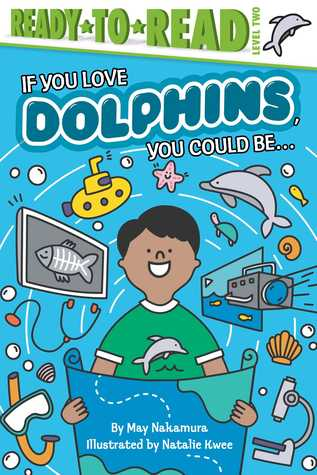 If You Love Dolphins, You Could Be... by May Nakamura
