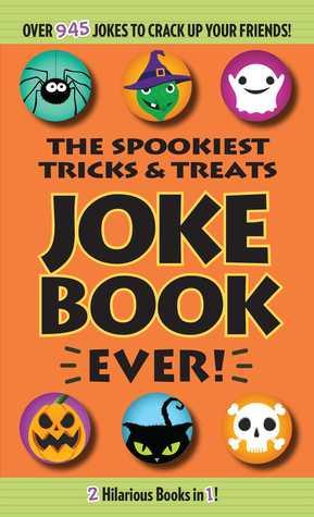 The Spookiest Tricks Treats Joke Book Ever!
