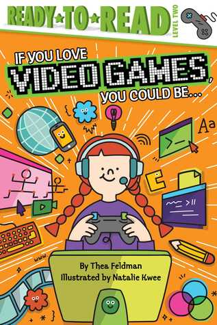 If You Love Video Games, You Could Be... by Thea Feldman