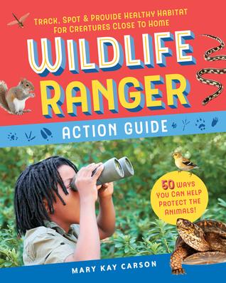 Backyard Wildlife Watch: 50 Eco-Friendly Activities: Welcome Animal Friends, Create Habitats, and Protect Wildlife