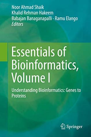 Essentials of Bioinformatics, Volume I: Understanding Bioinformatics: Genes to Proteins