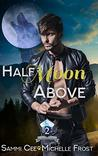 Half Moon Above (Slate Mountain Wolf Pack #2)