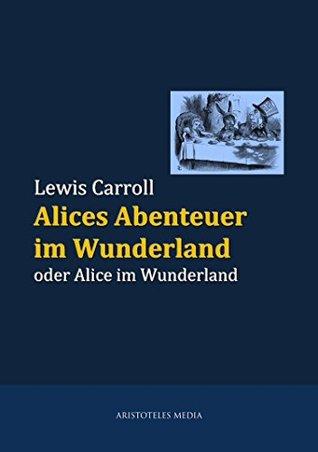 Alices Abenteuer im Wunderland: oder Alice im Wunderland