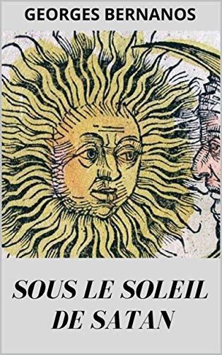 Georges Bernanos : Sous le Soleil de Satan - Edition intégrale illustré