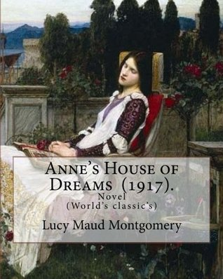 Anne's House of Dreams (1917). By: Lucy Maud Montgomery: The novel is from a series of books written primarily for girls and young women, about a ... The books follow the course of Anne's life.