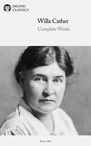 Delphi Complete Works of Willa Cather