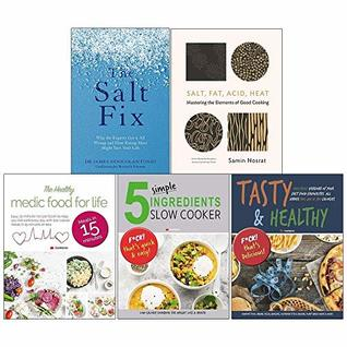 The Salt Fix, Salt Fat Acid Heat [Hardcover], Healthy Medic Food For Life, 5 Simple Ingredients Slow Cooker, Tasty And Healthy 5 Books Collection Set