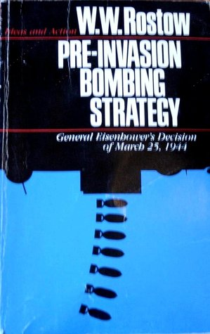Pre-Invasion Bombing Strategy: General Eisenhower's Decision of March 25, 1944