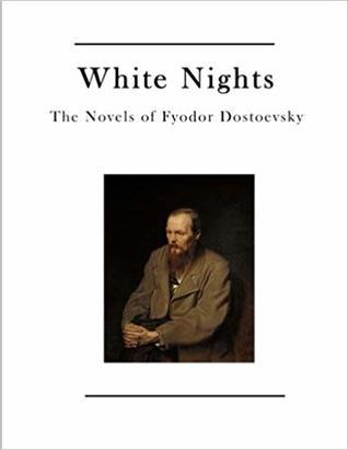 White Nights: The Novels of Fyodor Dostoevsky