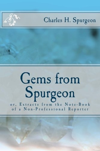 Gems from Spurgeon: or, Extracts from the Note-Book of a Non-Professional Reporter