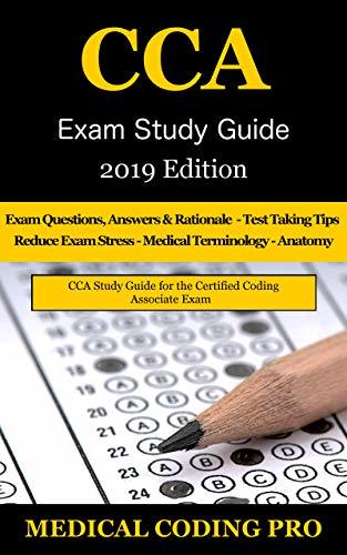 CCA Exam Study Guide: 2019 Edition: 100 CCA Practice Exam Questions & Answers, Tips To Pass The Exam, Medical Terminology, Common Anatomy, Secrets To Reducing Exam Stress, and Scoring Sheets