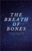 The Breath of Bones (The Breath of Bones, #1)