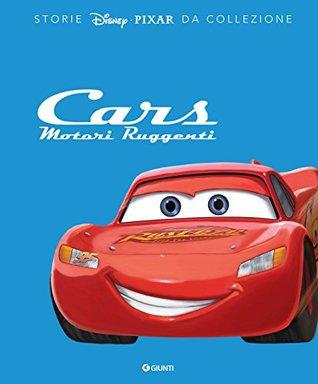 Cars. Motori ruggenti (Storie Disney Vol. 2)