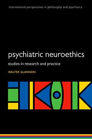 Psychiatric Neuroethics: Studies in Research and Practice