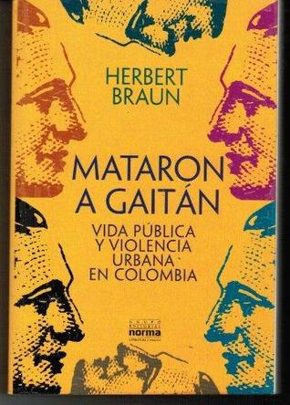 Mataron a Gaitán: Vida pública y violencia urbana en Colombia