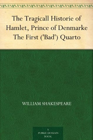 The Tragicall Historie of Hamlet, Prince of Denmarke: The First ('Bad') Quarto