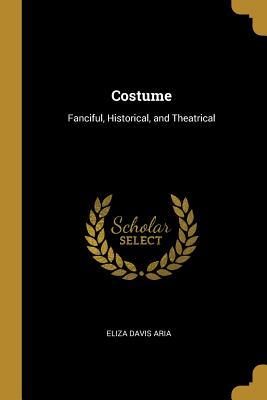 Costume: Fanciful, Historical, and Theatrical