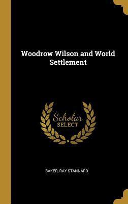 Woodrow Wilson and World Settlement