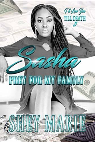 Sasha: Prey For My Family (I'll Love You Till Death Book 3)