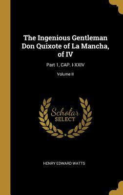 The Ingenious Gentleman Don Quixote of La Mancha, of IV: Part 1, Cap. I-XXIV; Volume II