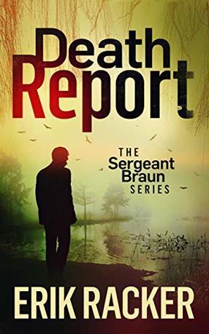 Death Report (The Sergeant Braun Series, #1) by Erik Racker