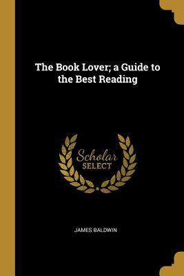 The Book Lover; A Guide to the Best Reading