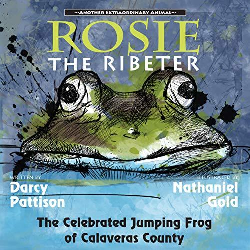 Rosie the Ribeter: The Celebrated Jumping Frog of Calaveras County (Another Extraordinary Animal)