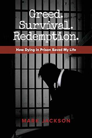 Greed. Survival. Redemption.: How Dying in Prison Saved My Life