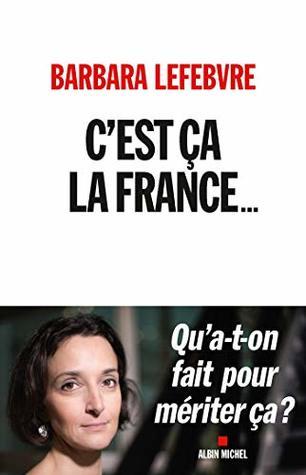 C'est ça la France... : Qu a-t-on fait pour mériter ça ?
