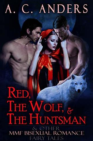Red, The Wolf, & The Huntsman & Other MMF Bisexual Romance Fairy Tales (A Collection)