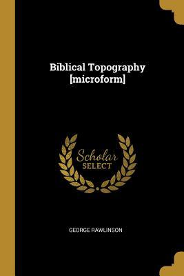 Biblical Topography [microform]