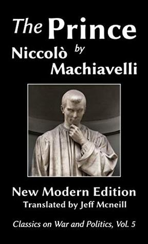 The Prince by Niccolo Machiavelli: New Modern Edition (Classics on War and Politics Book 5)