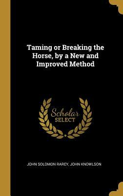 Taming or Breaking the Horse, by a New and Improved Method
