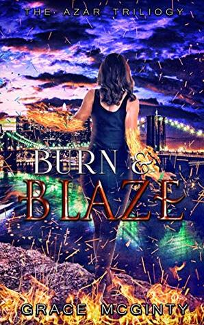 Burn And Blaze (The Azar Trilogy Book 2) by Grace McGinty