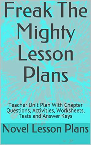 Freak The Mighty Lesson Plans: Teacher Unit Plan With Chapter Questions, Activities, Worksheets, Tests and Answer Keys