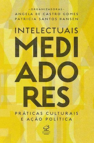 Intelectuais mediadores: Práticas culturais e ação política