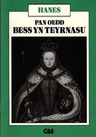 Pan oedd Bess yn teyrnasu: Oes Elisabeth I