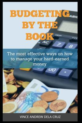 Budgeting by the Book: The Most Effective Ways on How to Manage Your Hard-Earned Money