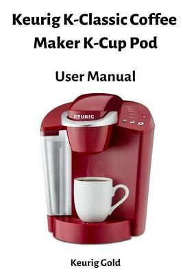 Keurig K-Classic Coffee Maker K-Cup Pod - User Manual