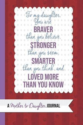 To My Daughter You Are Braver Than You Believe: A Mother to Daughter Guided Journal