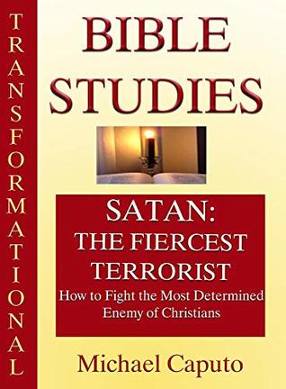 Satan: The Fiercest Terrorist: How to Fight the Most Determined Enemy of Christians