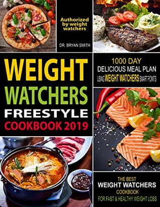 Weight Watchers Freestyle Cookbook 2019: 1000 Day Delicious Meal Plan Using WW Smart Points: The Best Weight Watchers Cookbook for Fast & Healthy Weight Loss (Weight watchers 2019)