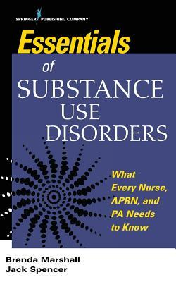 Essentials of Substance Use Disorders: What Every Nurse, Aprn, and Pa Needs to Know