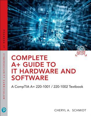Complete A+ Guide to It Hardware and Software: A Comptia A+ 220-1001 / 220-1002 Textbook